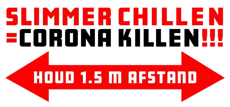 Slimmer Chillen = Corona Killen!!!